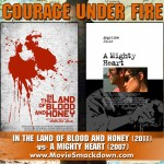 In the Land of Blood and Honey (2011) -vs- A Mighty Heart (2007)