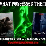 The Possession (2012) -vs- Boogeyman (2005)